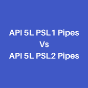 API 5L PSL1 Vs PSL2 Pipes